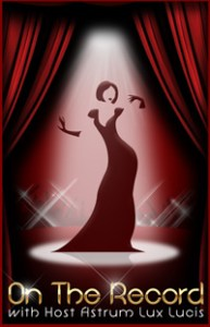 illustration of an elegant woman performing on stage beneath a spotlight with text On The Record Radio with host Astrum Lux Lucis