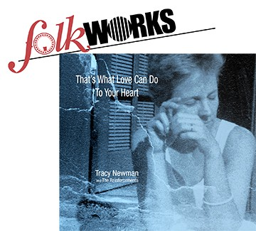 stylized photo art of Tracy Newman CD Cover of That's What Love Can Do to Your Heart plus FolkWorks logo